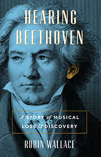 Cover of the book Hearing Beethoven: A Story of Musical Loss and Discovery, by Robin Wallace. Beethoven's portrait in blue, with his ear highlighted in gold.